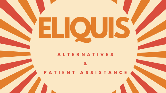 11 Important Things To Know About Eliquis Patient Assistance