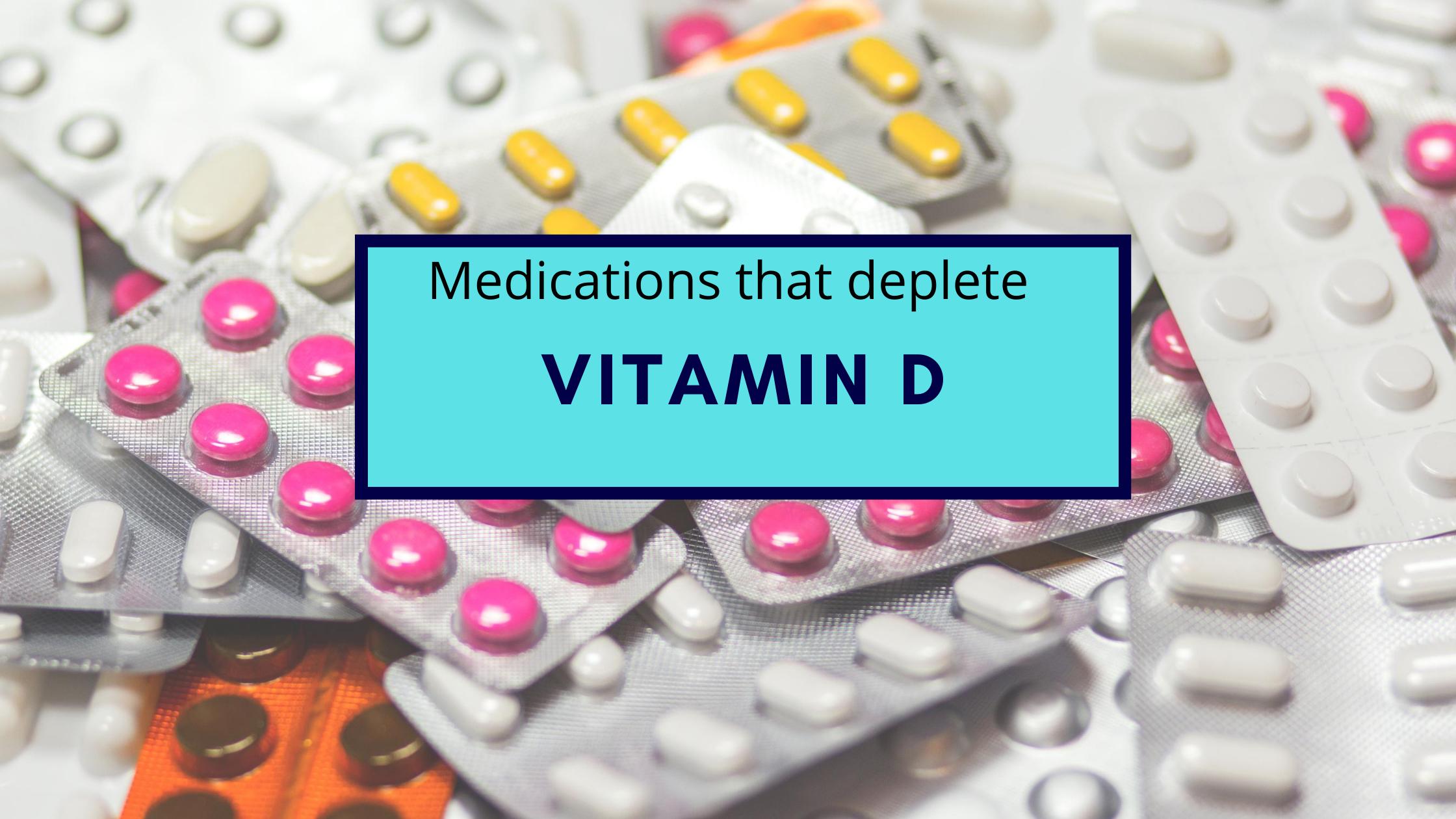Medications that deplete vitamin D