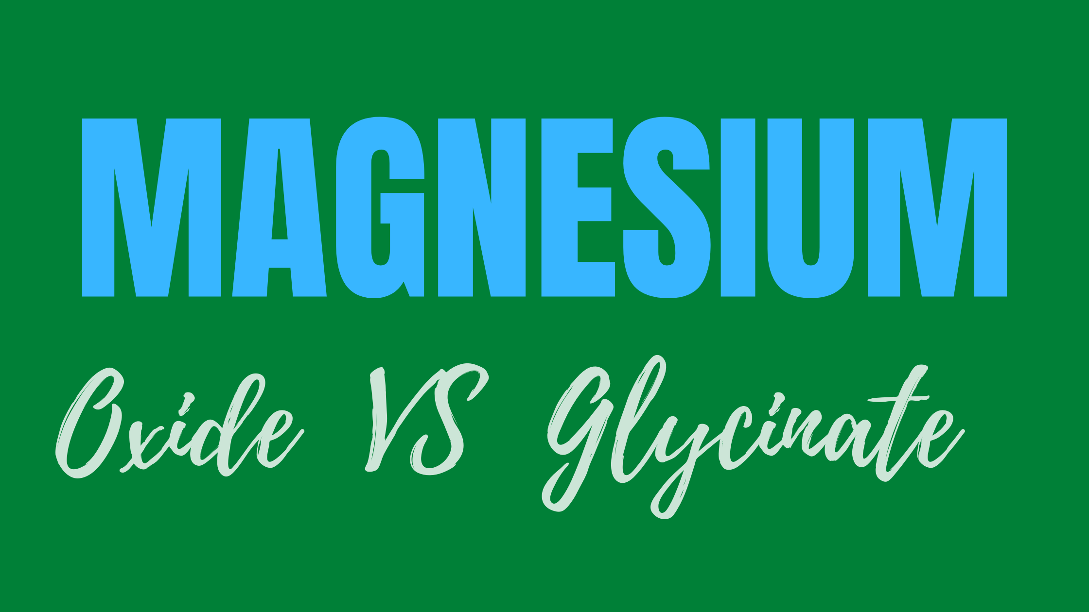 Magnesium Oxide vs Glycinate