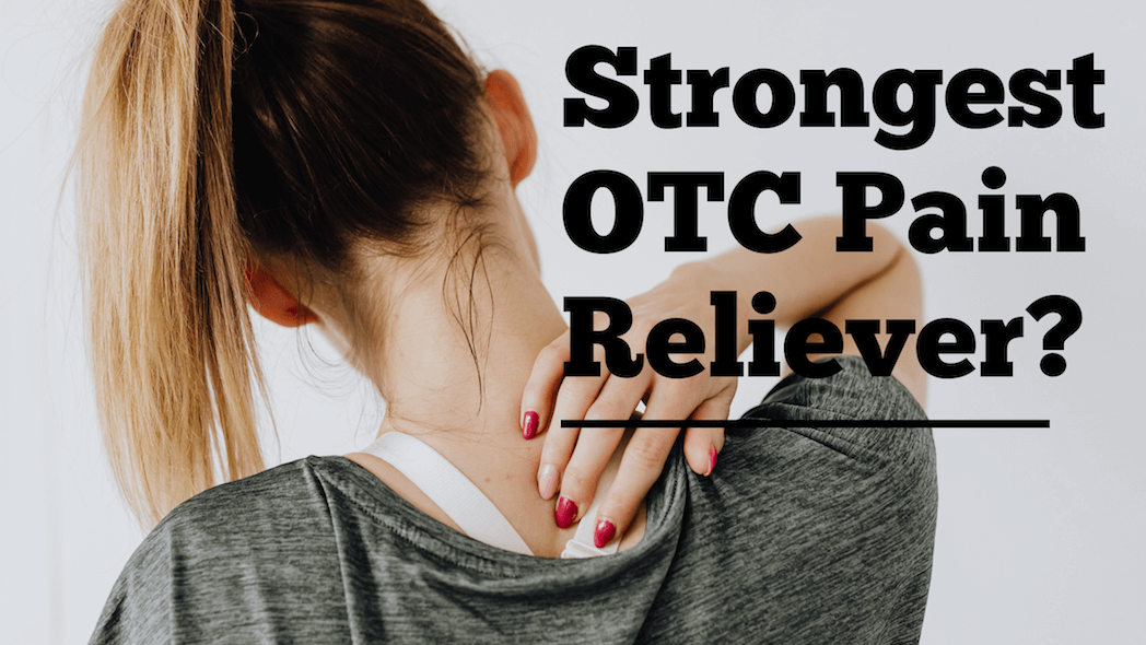 Strongest OTC pain reliever
